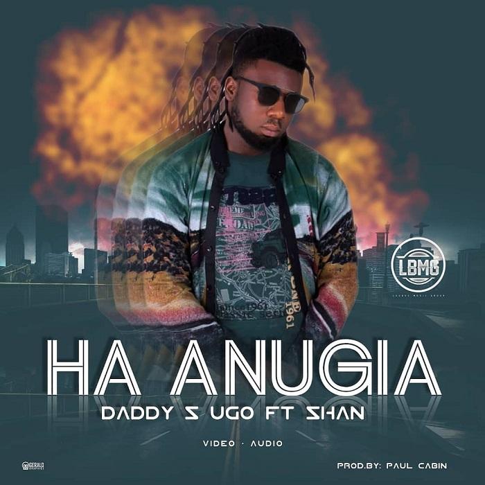 VIDEO: Daddy S Ugo ft. Shan - Ha Anugia
