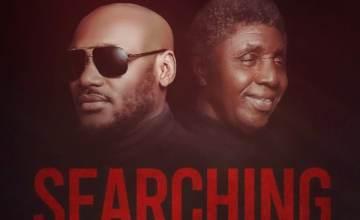 [Music] 2Baba – Searching ft. Bongos Ikwue
