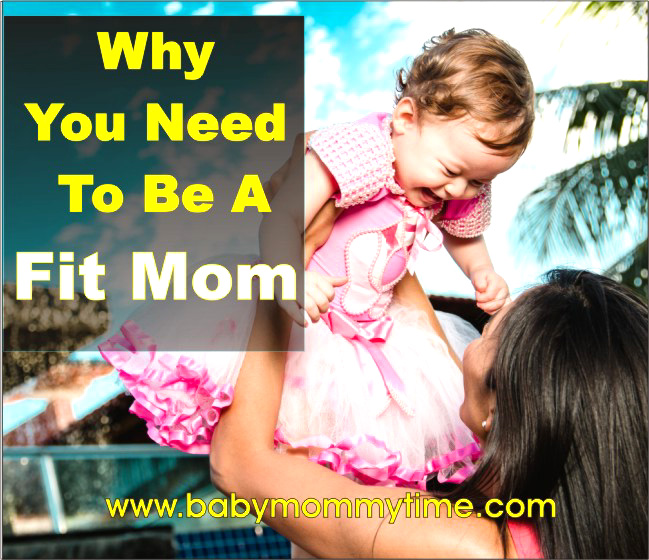 Why You Need To Be A Fit Mom