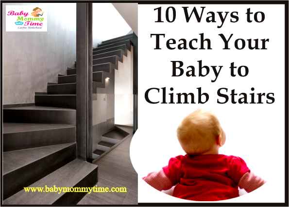 10 Ways to Teach Your Baby to Climb Stairs