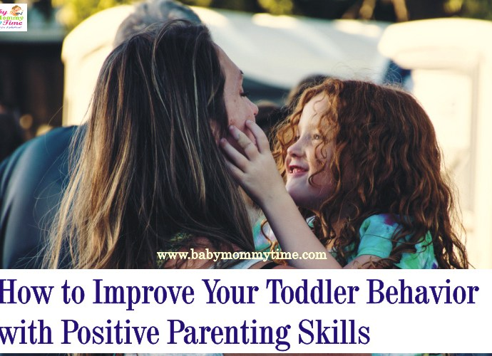 How to Improve Your Toddler Behavior with Positive Parenting Skills