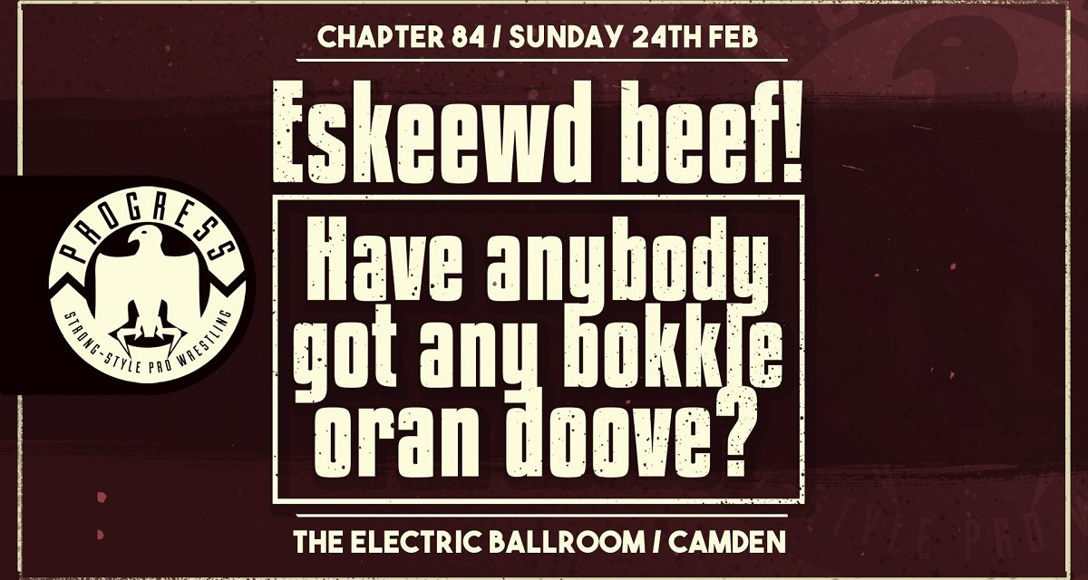 PROGRESS Chapter 84: Eskeewd Beef! Have Anybody Got Any Bokkle Oran Doove? (February 24, 2019)