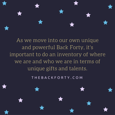 """""""As we move into our own unique and powerful Back Forty, it's important to do an inventory of where we are and who we are in terms of unique gifts and talents."""" - Darrell Gurney, Co-Founder of The Back Forty"""
