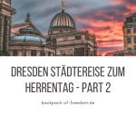 Dresden Städtereise zum Herrentag - Part 2