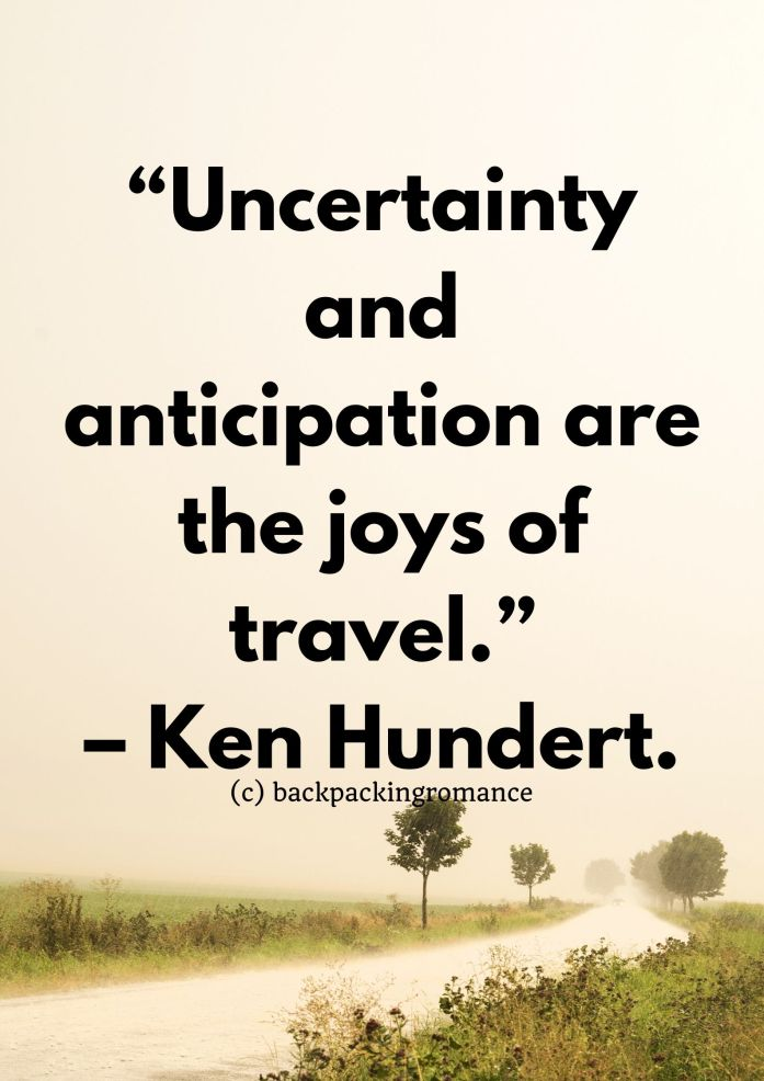 """Uncertainty and anticipation are the joys of travel."" – Ken Hundert. Inspirational travel quotes"