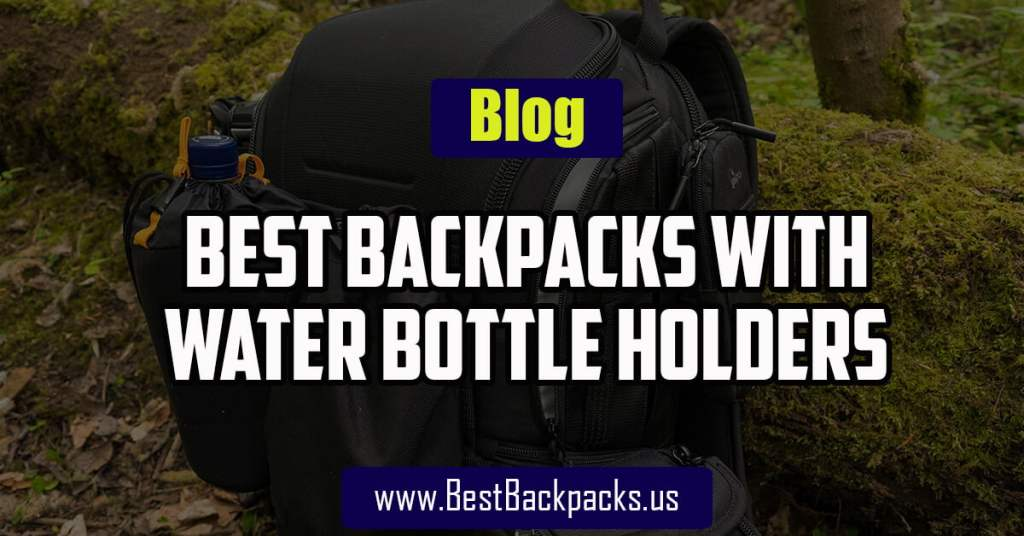 Backpacks with Water Bottle Holders