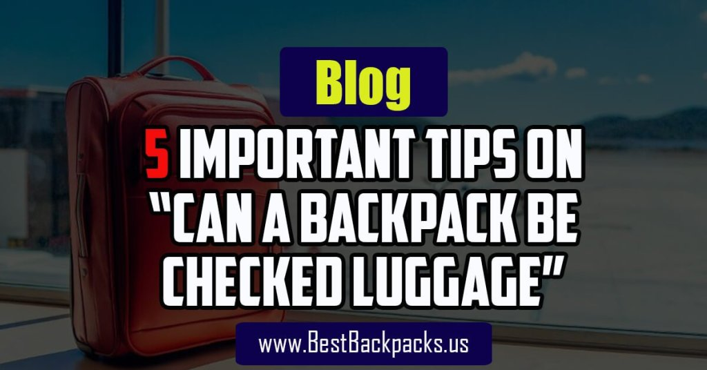 Can a Backpack be Checked Luggage
