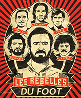 Les Rebelles du Foot, presented by Eric Cantona, featuring the stories of Didier Drogba, Carlos Caszely, Rachid Mekhloufi, Predrag Pašic, and Sócrates. The film is directed by Gilles Perez and Gilles Rof.