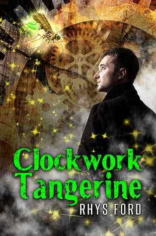 Review: Clockwork Tangerine by Rhys Ford