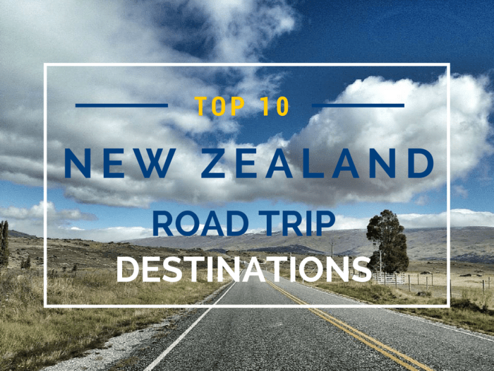 Top 10 New Zealand Road Trip Destinations