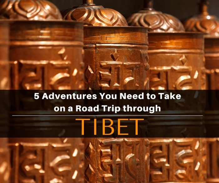 5 Adventures You Need to Take on a Road Trip through Tibet