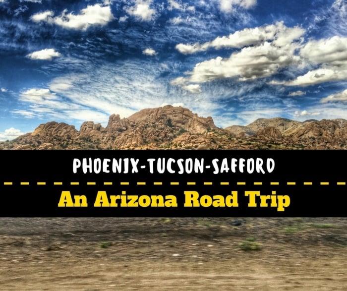 Phoenix to Tucson to Safford: An Arizona Road Trip