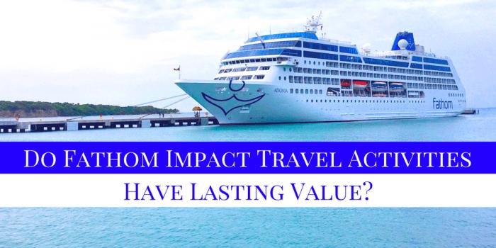 do-fathom-impact-travel-activities-have-lasting-value