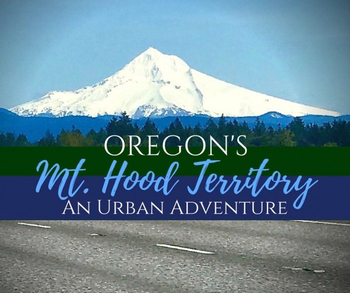 Oregon's Mt. Hood Territory: An Urban Adventure