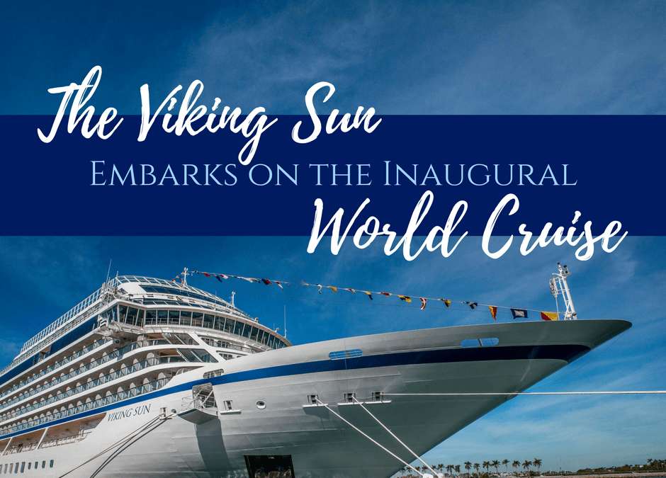 The Viking Sun Embarks on the Inaugural World Cruise