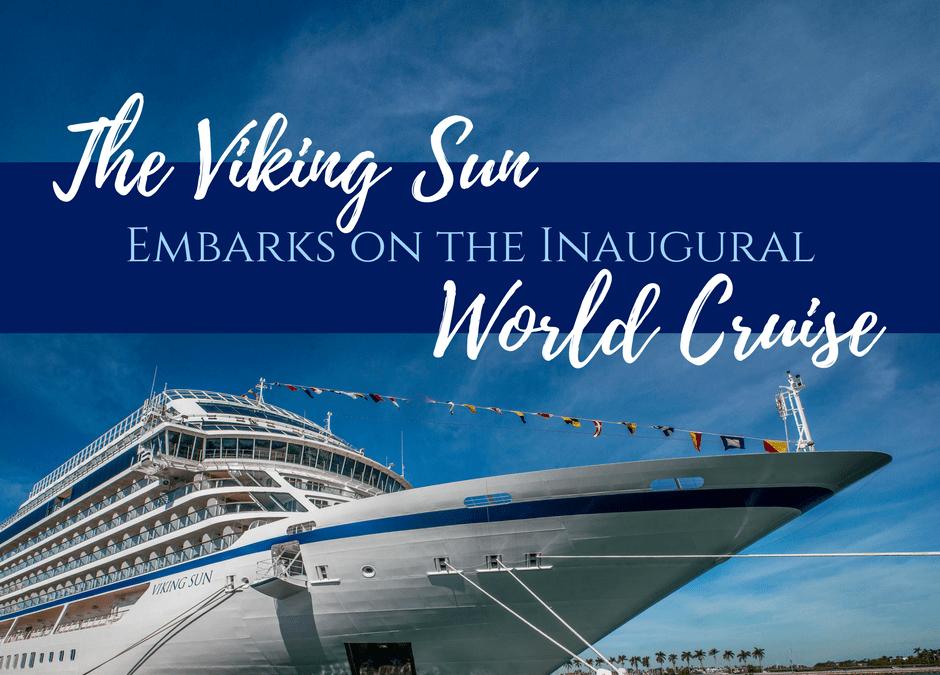 The Viking Sun Embarks on the Inaugural World Cruise