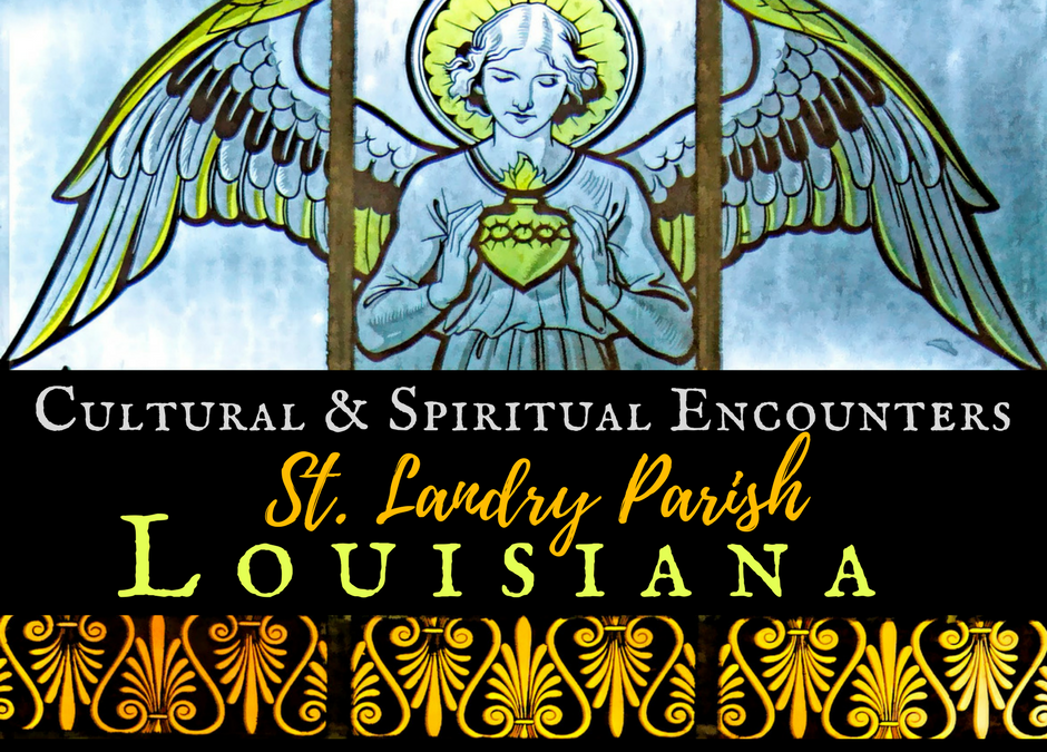 Cultural & Spiritual Encounters in St. Landry Parish Lousiana