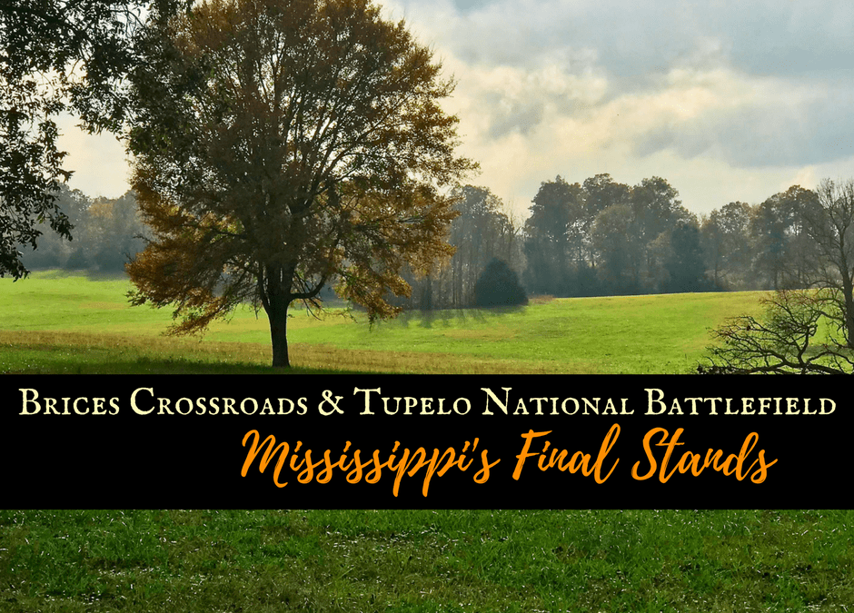 Brices Crossroads & Tupelo National Battlefield: Mississippi's Final Stands