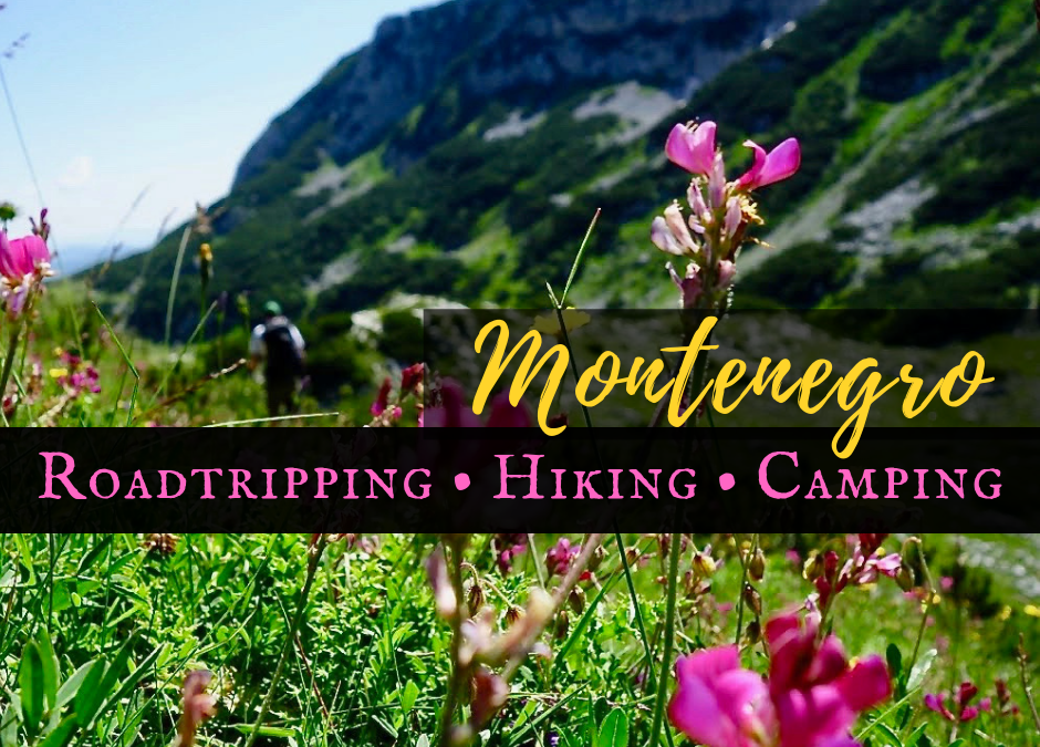 Roadtripping, Hiking & Camping Montenegro Best Places