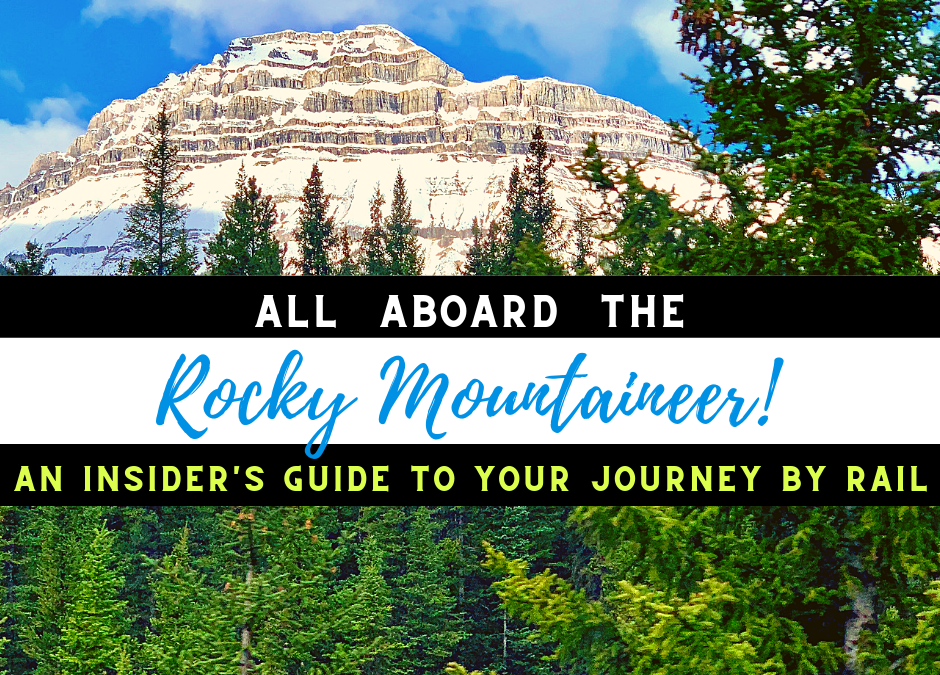 All Aboard the Rocky Mountaineer! An Insider's Guide to Your Journey by Rail
