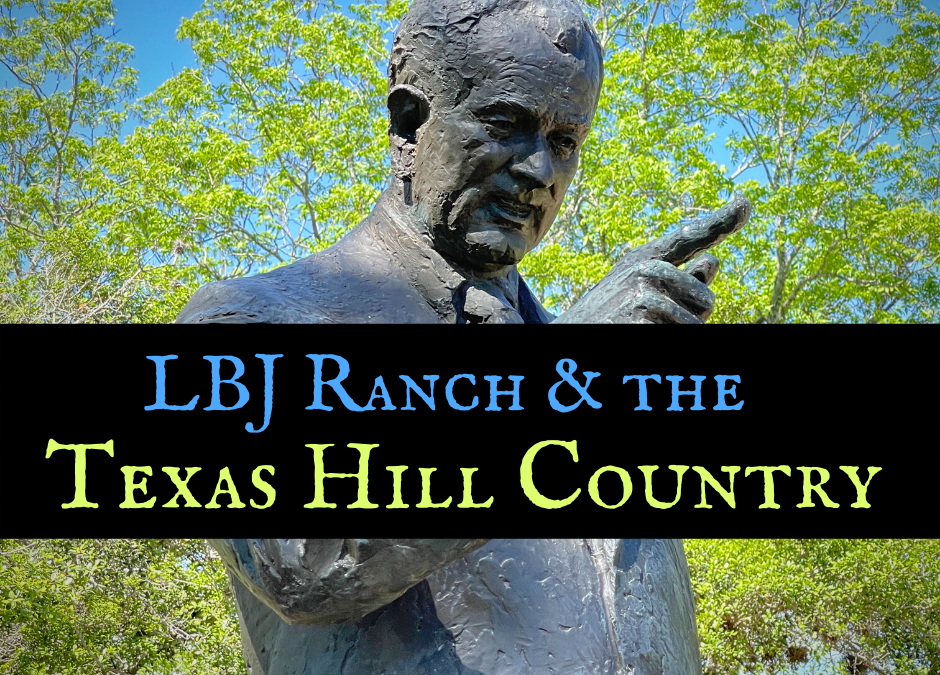 Explore LBJ Ranch and the Texas Hill Country