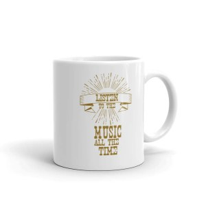 Listen To The Music Mug