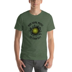 Add Some Music To Your Day T Shirt