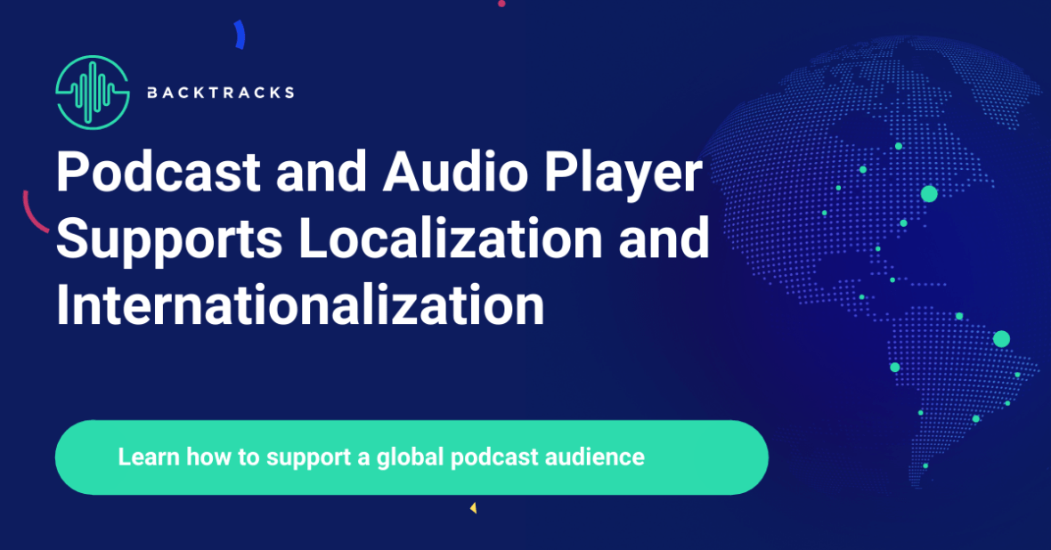 Support a worldwide podcast audience that speaks languages that are not just English
