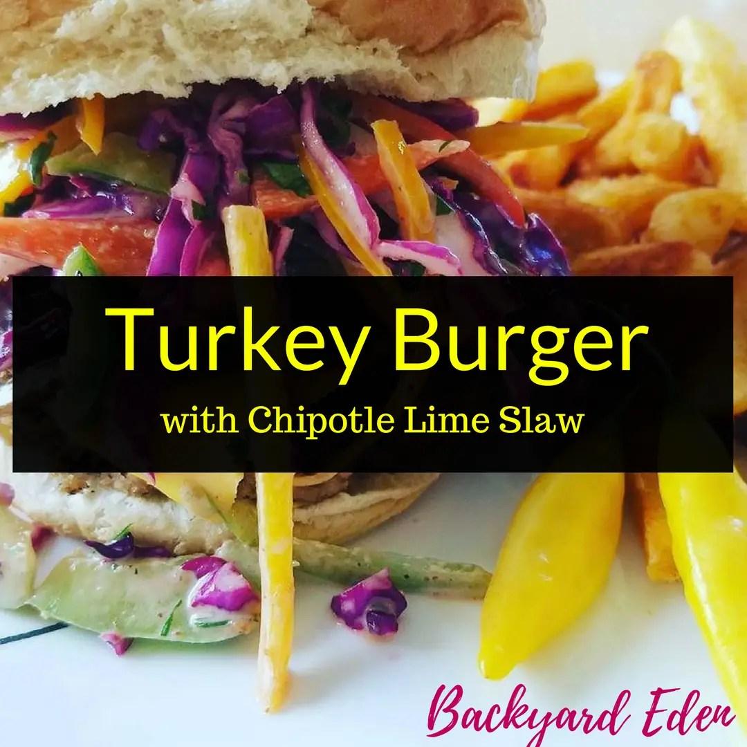 Turkey Burger with Chipotle Lime Slaw, Turkey Burger Recipe, Recipe, Backyard Eden, www.backyard-eden.com