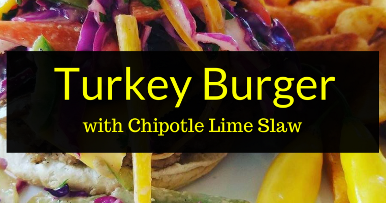 Turkey Burger Recipe with Chipotle Lime Slaw