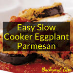 Easy Slow Cooker Eggplant Parmesan, Eggplant Parmesan, Slow Cooker, Backyard Eden, www.backyard-eden.com, www.backyard-eden.com/easy-slow-cooker-eggplant-parmesan