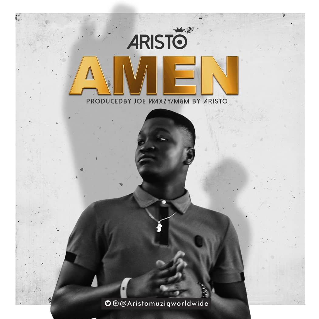 MUSIC: Aristo - Amen (Prod. Joe Waxy)