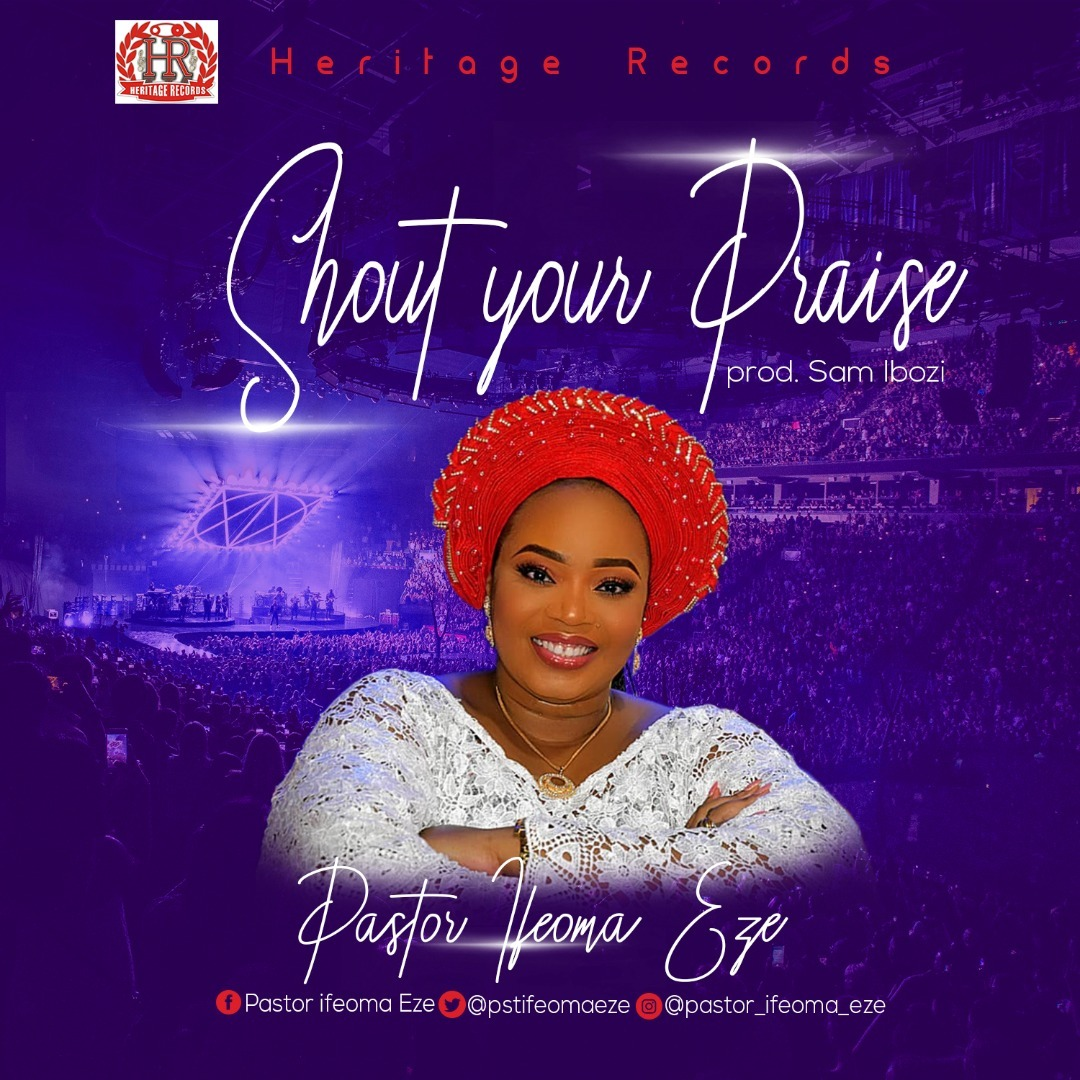 MUSIC: Pastor Ifeoma Eze - Shout Your Praise (Prod. Sam Ibozi)