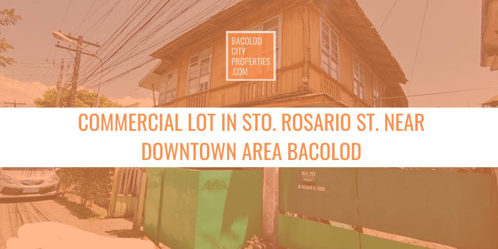 COMMERCIAL LOT IN STO ROSARIO ST. NEAR DOWNTOWN AREA BACOLOD