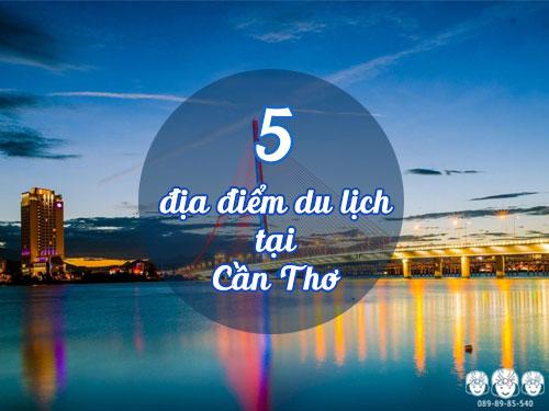 5 địa điểm du lịch tại Cần Thơ