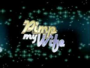 Pimp My Wife Episodes