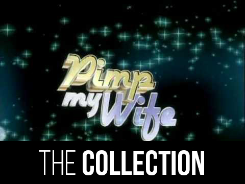 Pimp My Wife: The Collection