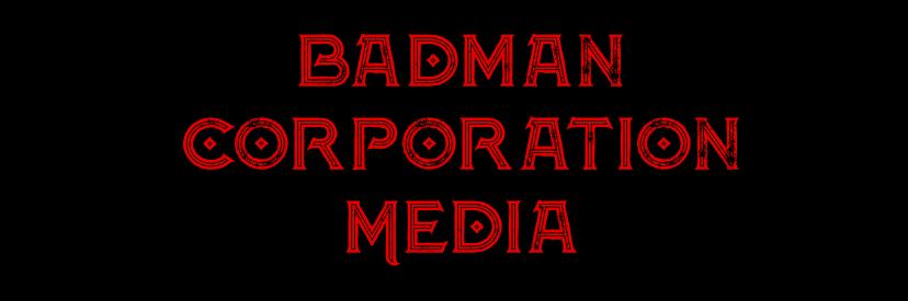 Badman Corporation Media
