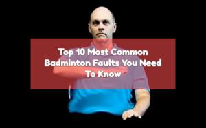 Read more about the article Top 10 Most Common Badminton Faults You Need To Know