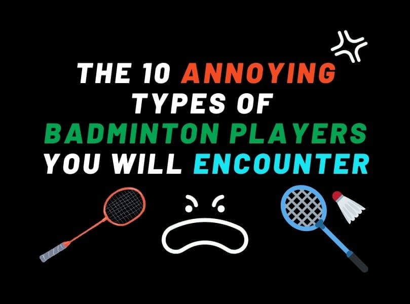 The 10 Annoying Types of Badminton Players That You Will Encounter