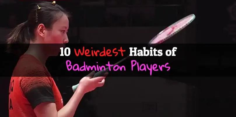 10 Weirdest Habits of Badminton Players