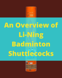 Read more about the article An Overview of Li-Ning Badminton Shuttlecocks
