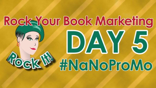 Day Five of #NaNoProMo National Novel Promotion Month