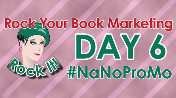 Day Six of #NaNoProMo National Novel Promotion Month