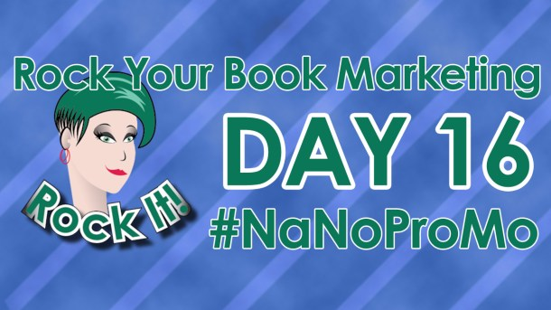 Day 16 of #NaNoProMo National Novel Promotion Month