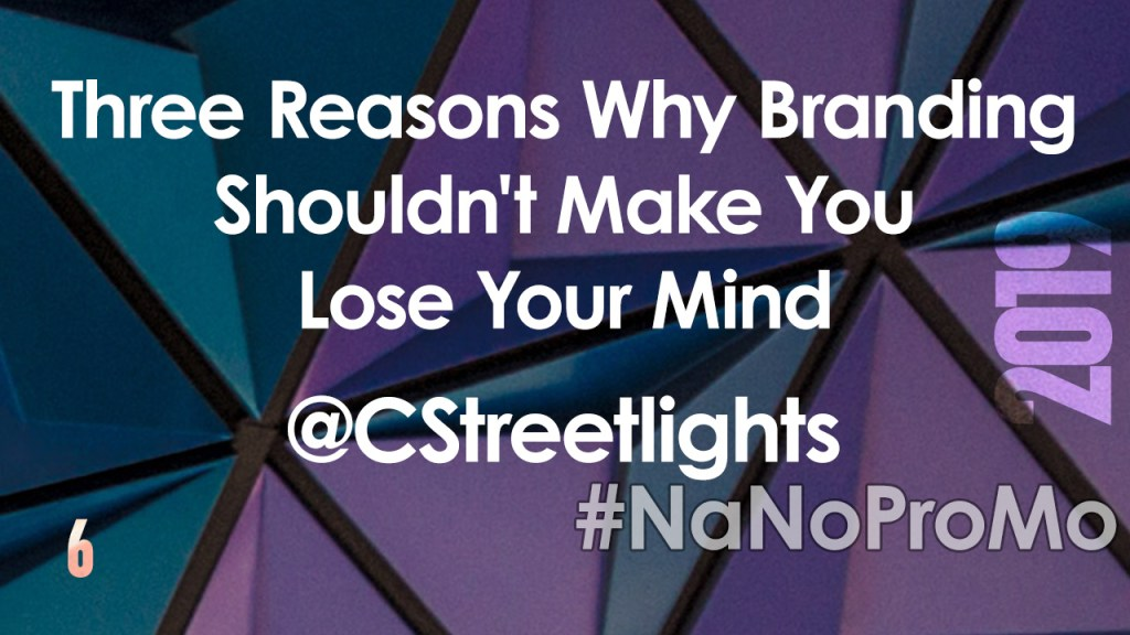Three Reasons Why Branding Shouldn't Make You Lose Your Mind by Guest @CStreetlights via @BadRedheadMedia and @NaNoProMo #branding