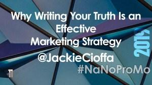 Why Writing Your Truth is an Effective Marketing Strategy by guest @JackieCioffa via @BadRedheadMedia and @NaNoProMo #marketing #truth