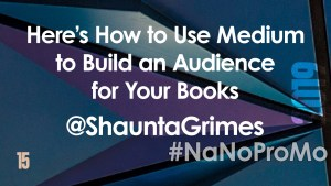 Here's How to Use Medium to Build an Audience for Your Books by Guest @ShauntaGrimes via @BadRedheadMedia and @NaNoProMo #Medium #blogging