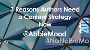 3 Reasons Authors Need A Content Strategy Now by guest @AbbieMood via @BadRedheadMedia and @NaNoProMo #Content #Strategy