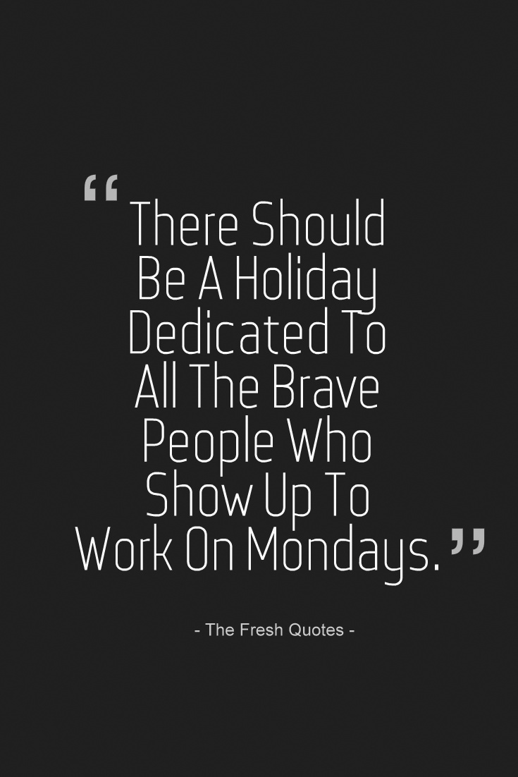There-Should-Be-A-Holiday-Dedicated-To-All-The-Brave-People-Who-Show-Up-To-Work-On-Mondays.